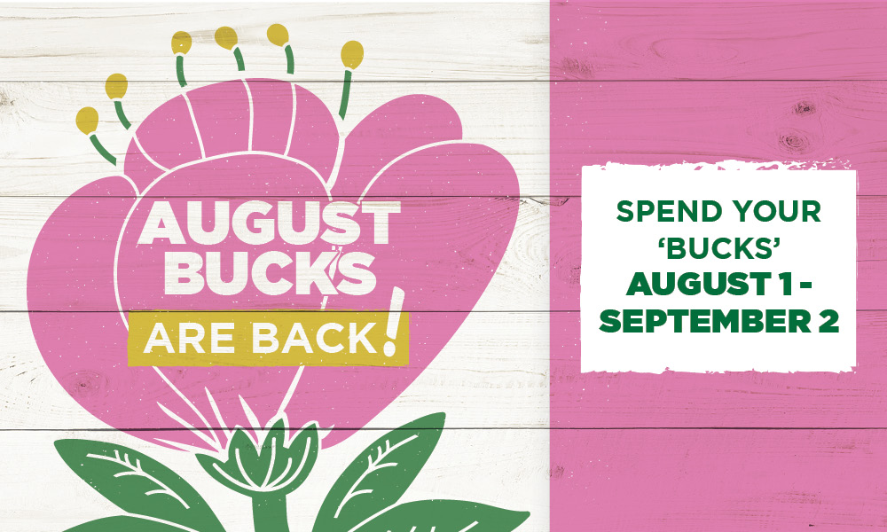 August Bucks Are Back | TLC Garden Centers